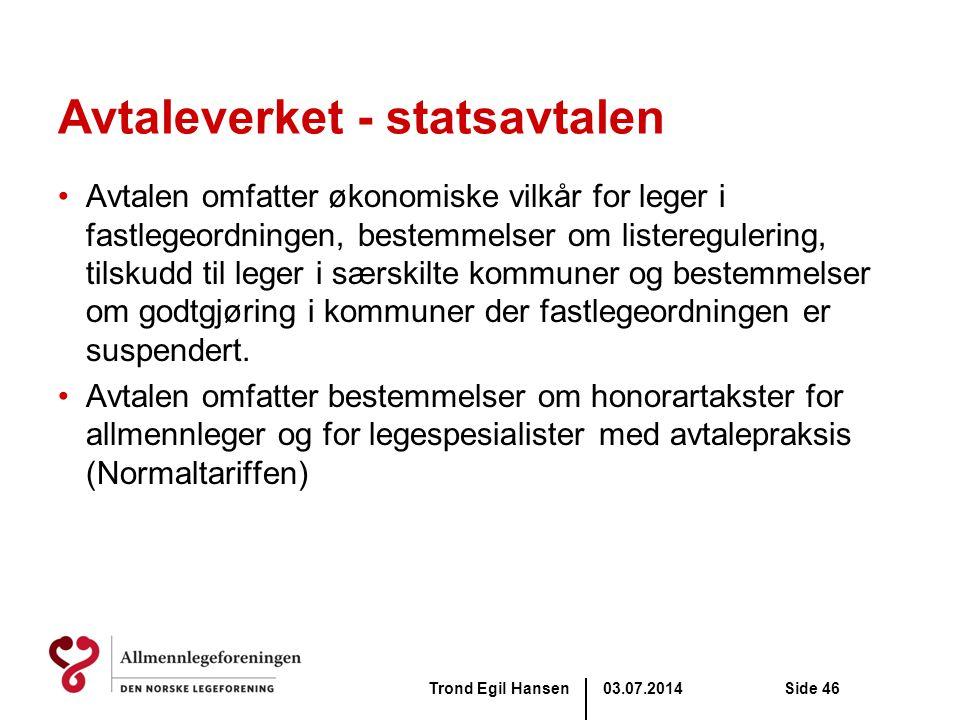 03.07.2014Trond Egil HansenSide 46 Avtaleverket - statsavtalen •Avtalen omfatter økonomiske vilkår for leger i fastlegeordningen, bestemmelser om list