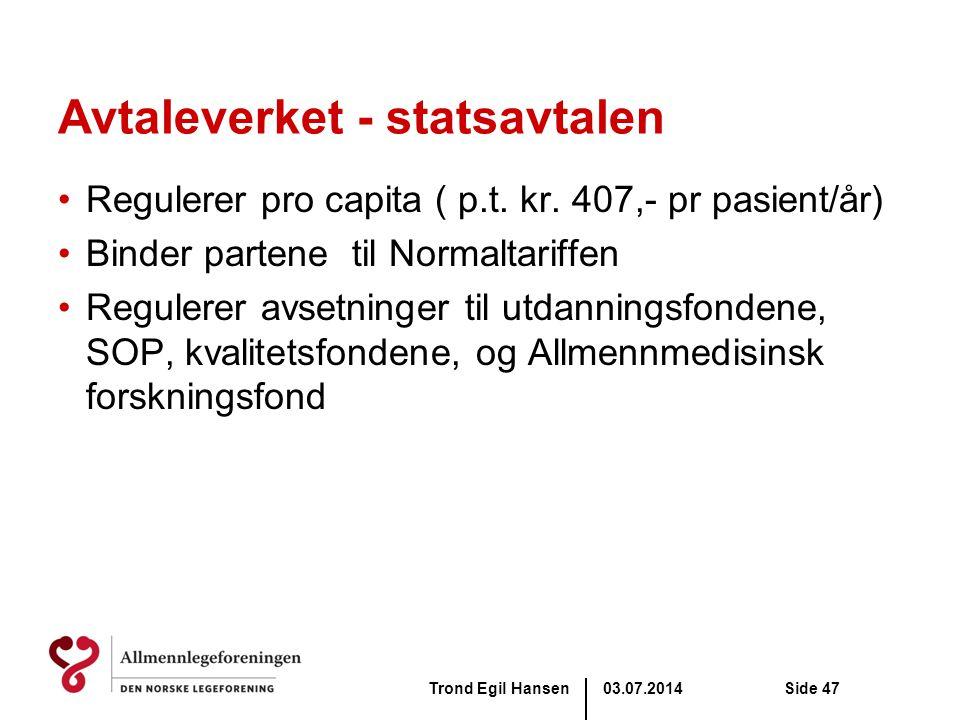 03.07.2014Trond Egil HansenSide 47 Avtaleverket - statsavtalen •Regulerer pro capita ( p.t. kr. 407,- pr pasient/år) •Binder partene til Normaltariffe