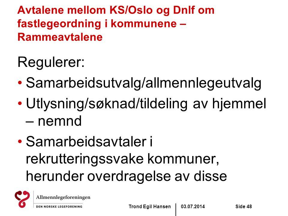 03.07.2014Trond Egil HansenSide 48 Avtalene mellom KS/Oslo og Dnlf om fastlegeordning i kommunene – Rammeavtalene Regulerer: •Samarbeidsutvalg/allmenn