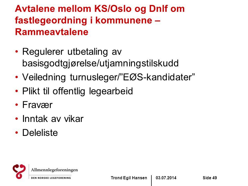 03.07.2014Trond Egil HansenSide 49 Avtalene mellom KS/Oslo og Dnlf om fastlegeordning i kommunene – Rammeavtalene •Regulerer utbetaling av basisgodtgj