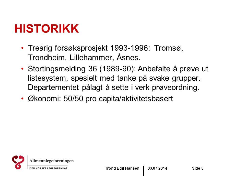 03.07.2014Trond Egil HansenSide 5 HISTORIKK •Treårig forsøksprosjekt 1993-1996: Tromsø, Trondheim, Lillehammer, Åsnes. •Stortingsmelding 36 (1989-90):