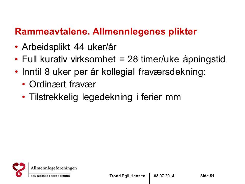 03.07.2014Trond Egil HansenSide 51 Rammeavtalene. Allmennlegenes plikter •Arbeidsplikt 44 uker/år •Full kurativ virksomhet = 28 timer/uke åpningstid •