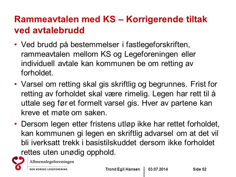 03.07.2014Trond Egil HansenSide 52 Rammeavtalen med KS – Korrigerende tiltak ved avtalebrudd •Ved brudd på bestemmelser i fastlegeforskriften, rammeav