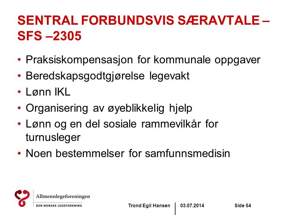 03.07.2014Trond Egil HansenSide 54 SENTRAL FORBUNDSVIS SÆRAVTALE – SFS –2305 •Praksiskompensasjon for kommunale oppgaver •Beredskapsgodtgjørelse legev