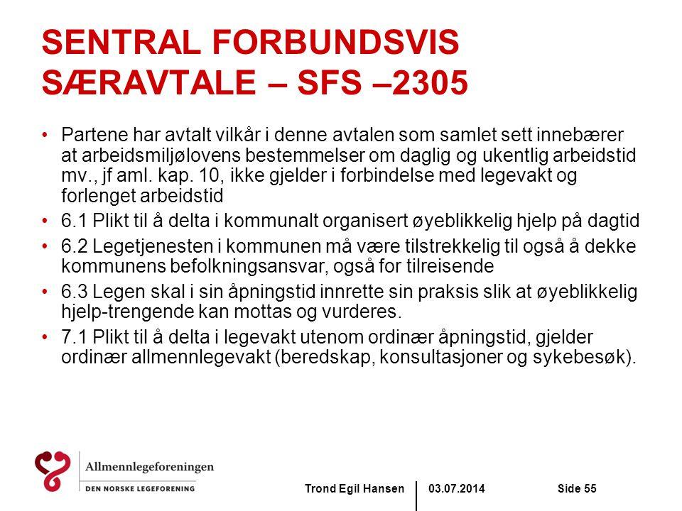 03.07.2014Trond Egil HansenSide 55 SENTRAL FORBUNDSVIS SÆRAVTALE – SFS –2305 •Partene har avtalt vilkår i denne avtalen som samlet sett innebærer at a