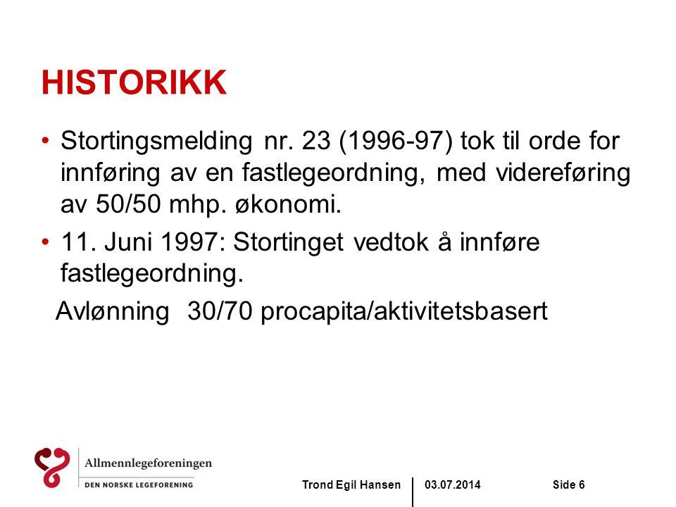 03.07.2014Trond Egil HansenSide 6 HISTORIKK •Stortingsmelding nr. 23 (1996-97) tok til orde for innføring av en fastlegeordning, med videreføring av 5
