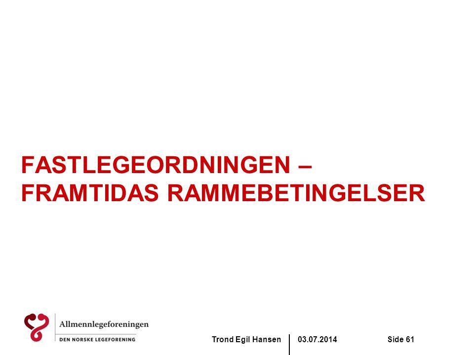 03.07.2014Trond Egil HansenSide 61 FASTLEGEORDNINGEN – FRAMTIDAS RAMMEBETINGELSER