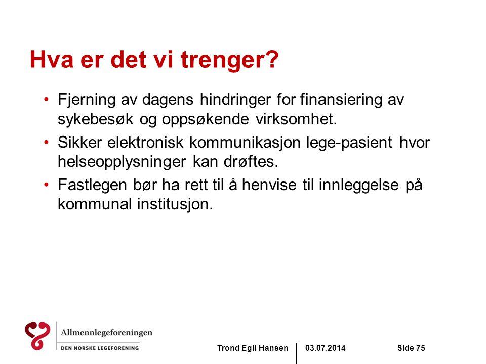 03.07.2014Trond Egil HansenSide 75 Hva er det vi trenger? •Fjerning av dagens hindringer for finansiering av sykebesøk og oppsøkende virksomhet. •Sikk