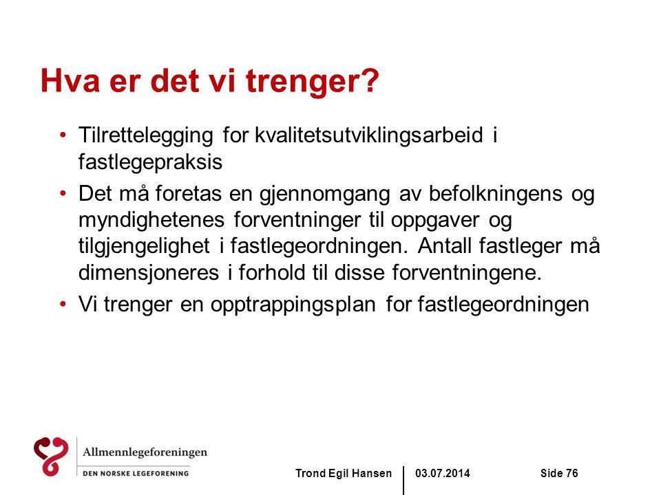 03.07.2014Trond Egil HansenSide 76 Hva er det vi trenger? •Tilrettelegging for kvalitetsutviklingsarbeid i fastlegepraksis •Det må foretas en gjennomg