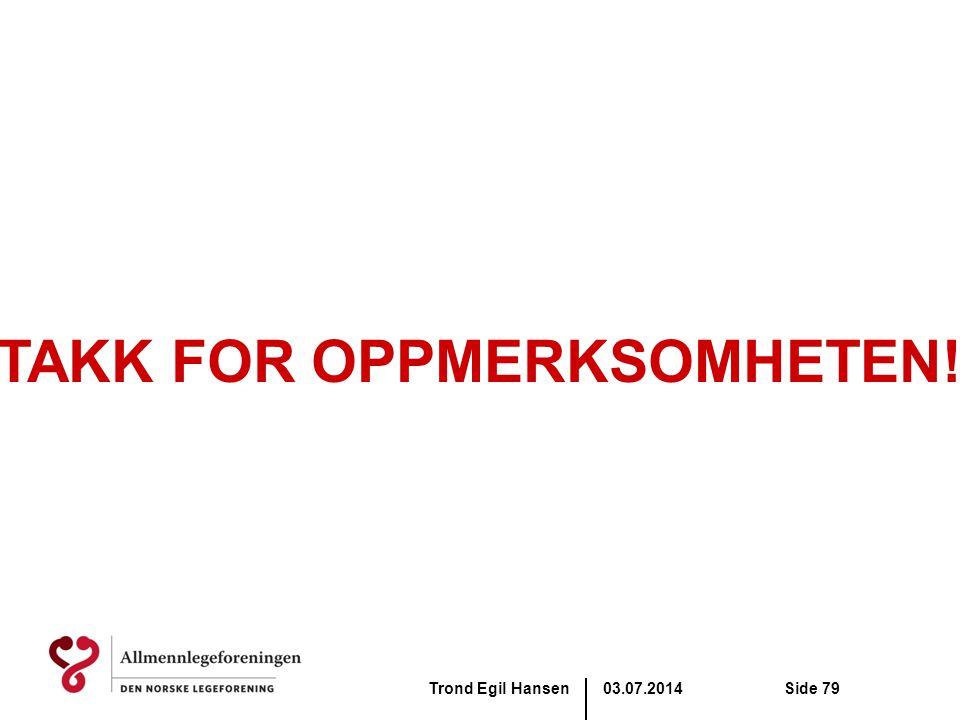 03.07.2014Trond Egil HansenSide 79 TAKK FOR OPPMERKSOMHETEN!