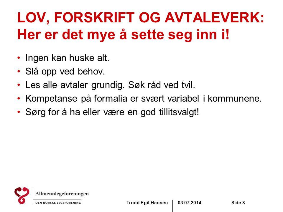 03.07.2014Trond Egil HansenSide 8 LOV, FORSKRIFT OG AVTALEVERK: Her er det mye å sette seg inn i! •Ingen kan huske alt. •Slå opp ved behov. •Les alle
