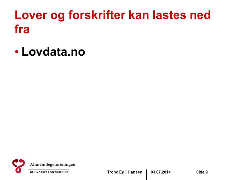 03.07.2014Trond Egil HansenSide 9 Lover og forskrifter kan lastes ned fra •Lovdata.no