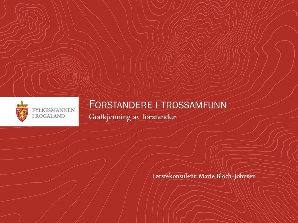 F ORSTANDERE I TROSSAMFUNN Godkjenning av forstander Førstekonsulent: Marie Bloch-Johnsen