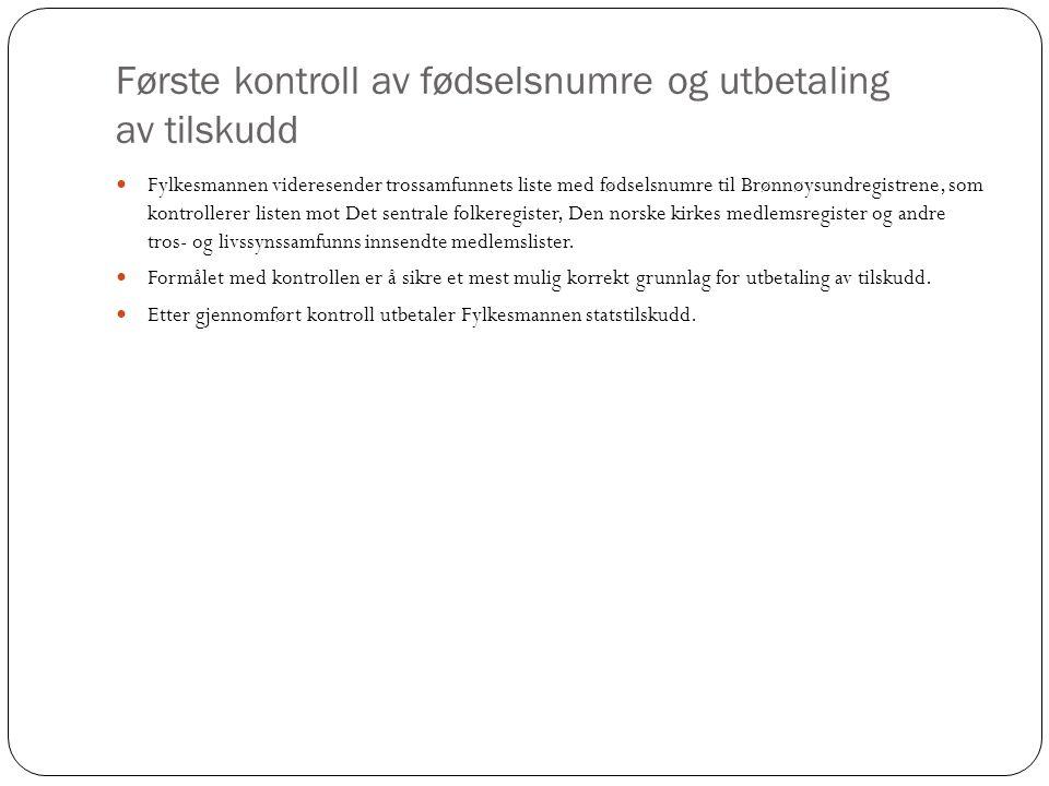 Første kontroll av fødselsnumre og utbetaling av tilskudd  Fylkesmannen videresender trossamfunnets liste med fødselsnumre til Brønnøysundregistrene,