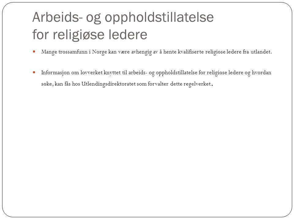 Arbeids- og oppholdstillatelse for religiøse ledere  Mange trossamfunn i Norge kan være avhengig av å hente kvalifiserte religiøse ledere fra utlande