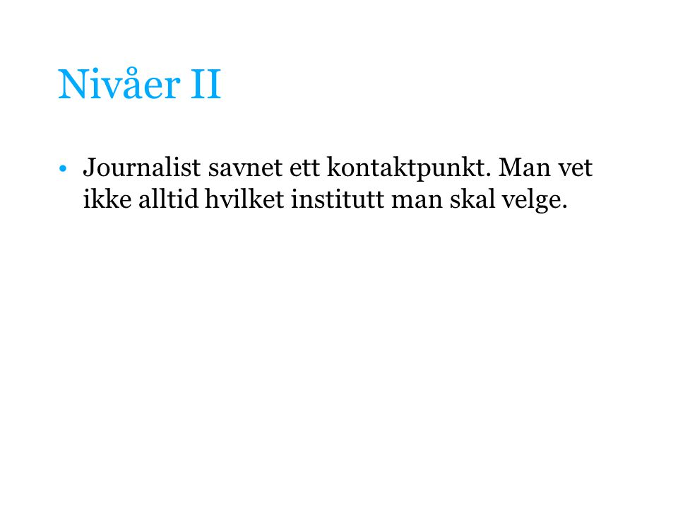 Nivåer II •Journalist savnet ett kontaktpunkt.