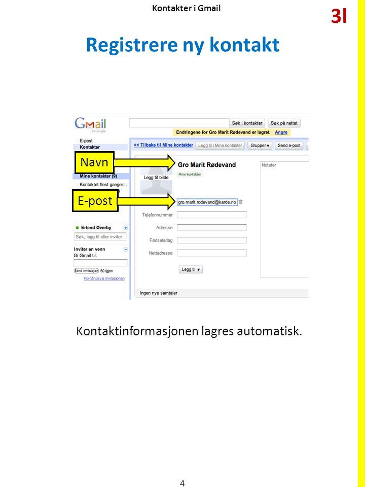 Kontakter i Gmail Registrere ny kontakt Kontaktinformasjonen lagres automatisk. 4 3l E-post Navn