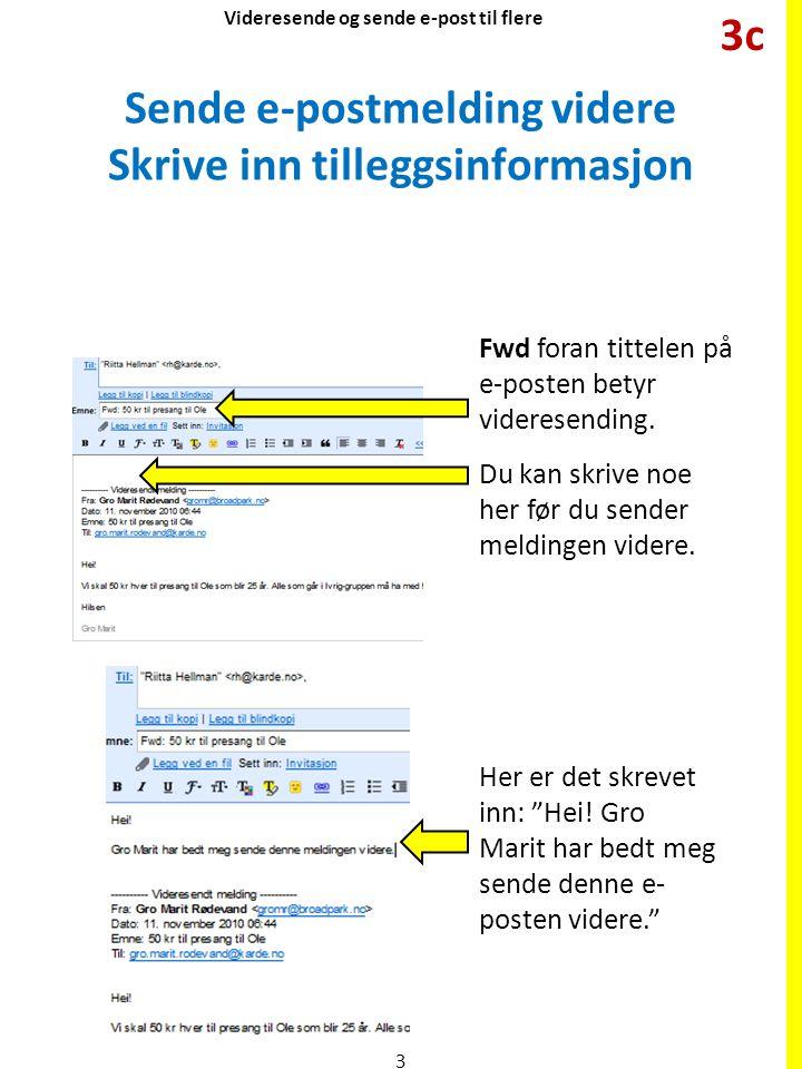 Sende e-postmelding videre Skrive inn tilleggsinformasjon Fwd foran tittelen på e-posten betyr videresending. Du kan skrive noe her før du sender meld