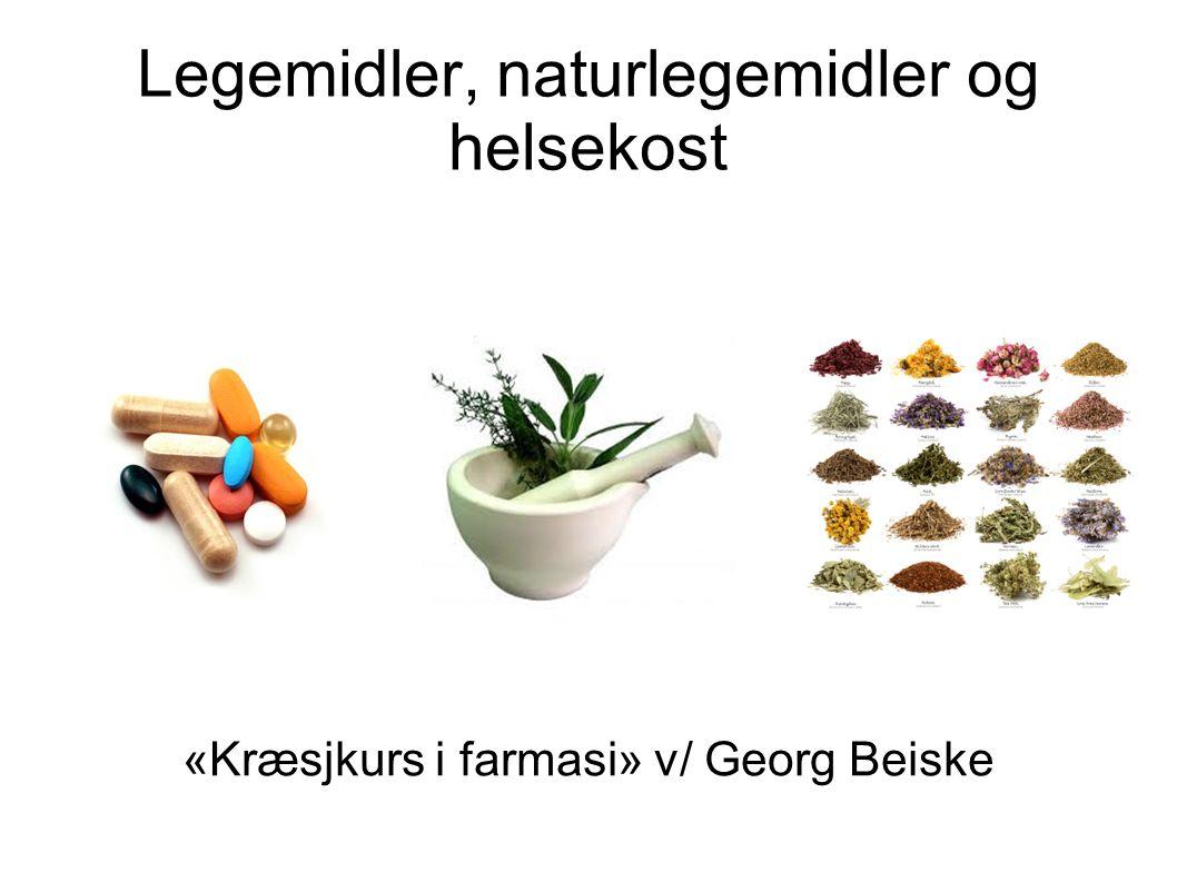 Legemidler, naturlegemidler og helsekost «Kræsjkurs i farmasi» v/ Georg Beiske
