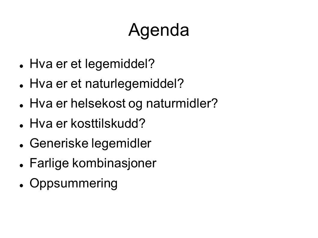 Agenda  Hva er et legemiddel?  Hva er et naturlegemiddel?  Hva er helsekost og naturmidler?  Hva er kosttilskudd?  Generiske legemidler  Farlige