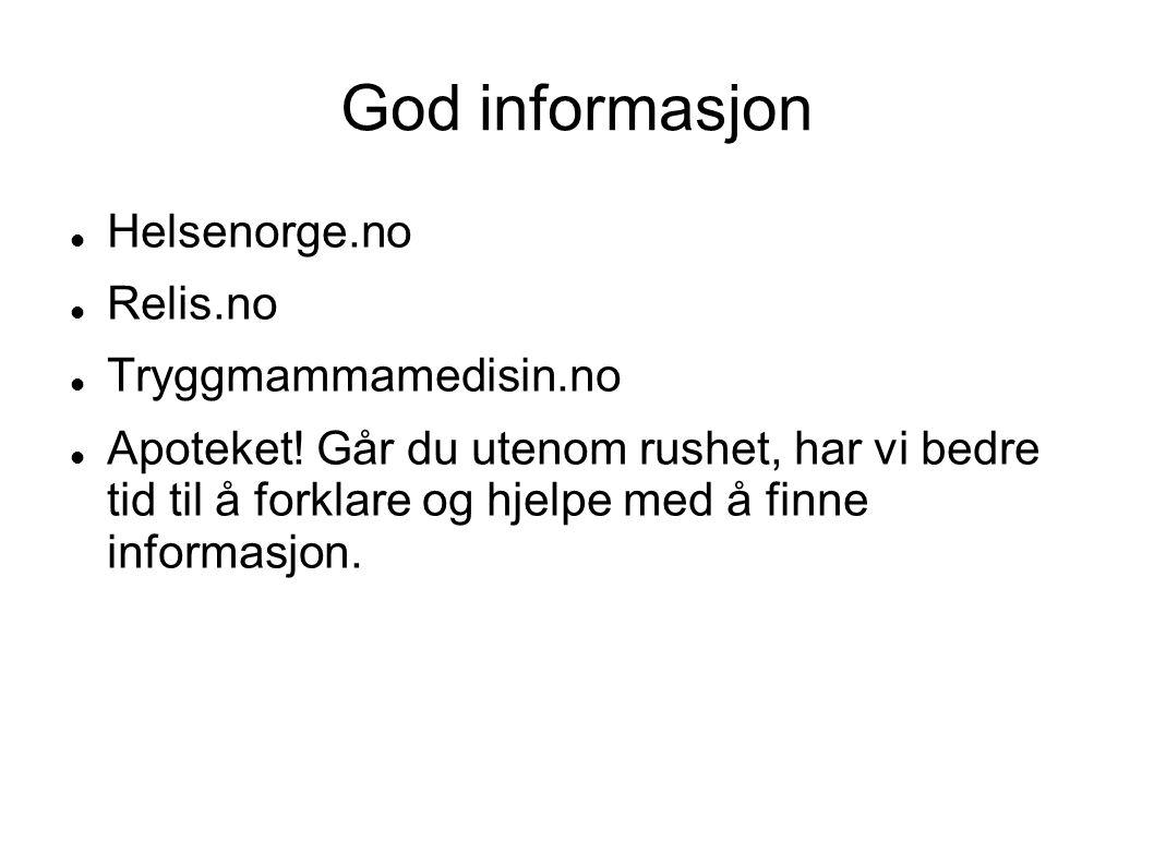 God informasjon  Helsenorge.no  Relis.no  Tryggmammamedisin.no  Apoteket! Går du utenom rushet, har vi bedre tid til å forklare og hjelpe med å fi