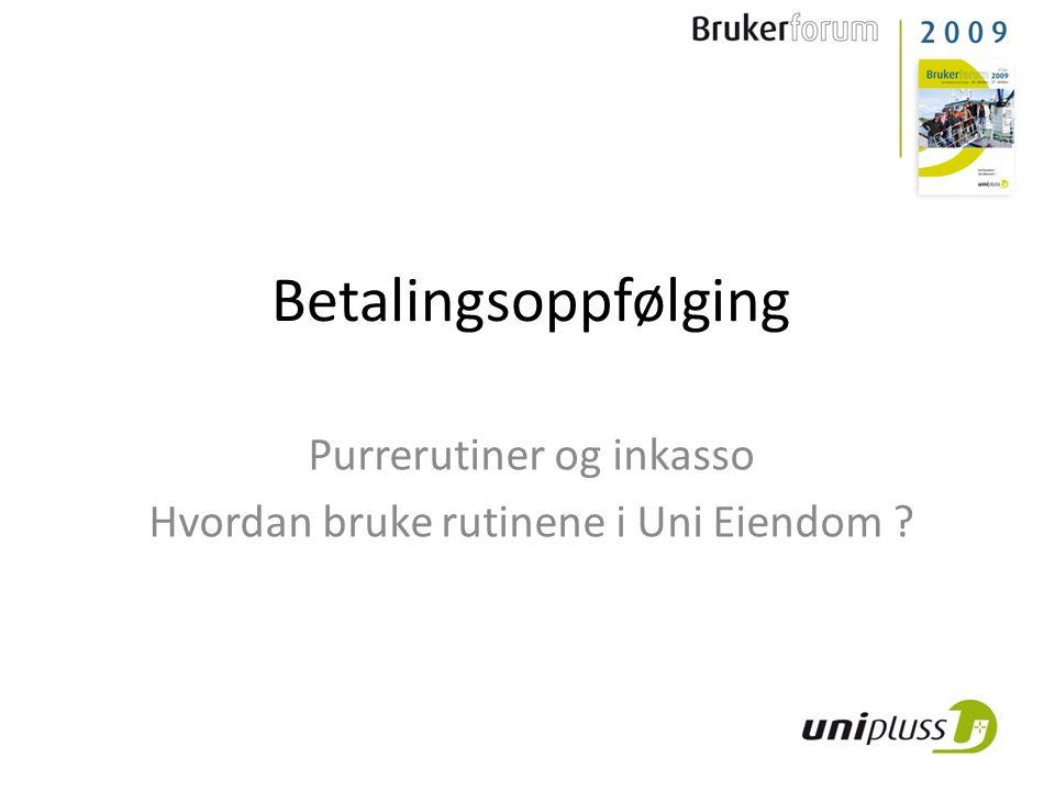 Betalingsoppfølging Purrerutiner og inkasso Hvordan bruke rutinene i Uni Eiendom ?