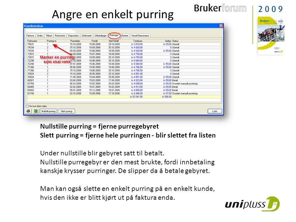 Nullstille purring = fjerne purregebyret Slett purring = fjerne hele purringen - blir slettet fra listen Under nullstille blir gebyret satt til betalt.
