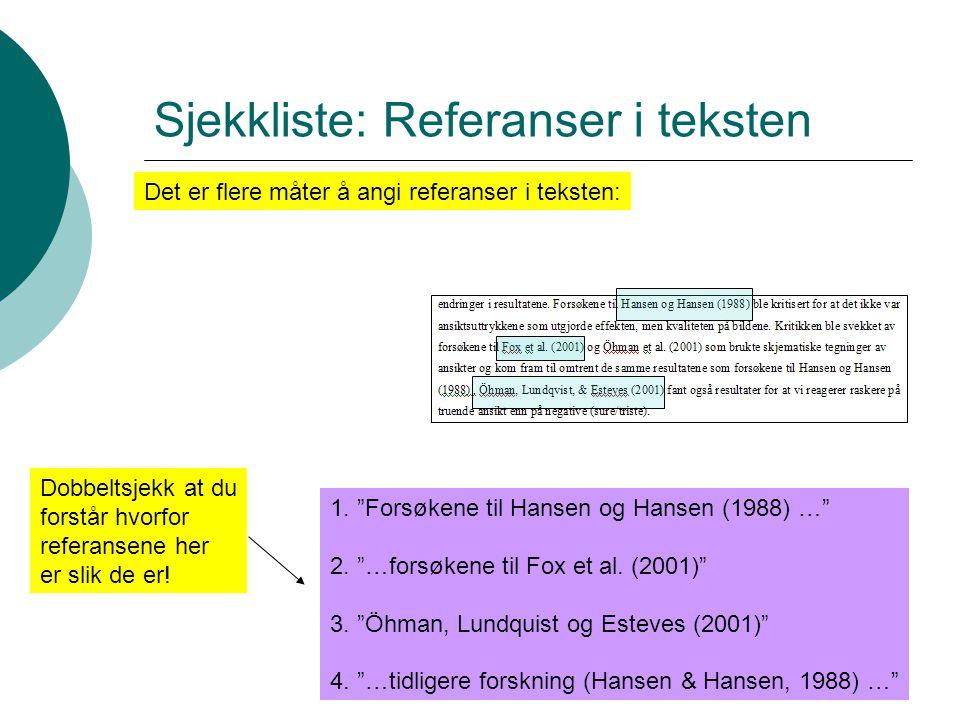 """Sjekkliste: Referanser i teksten Det er flere måter å angi referanser i teksten: 1. """"Forsøkene til Hansen og Hansen (1988) …"""" 2. """"…forsøkene til Fox e"""