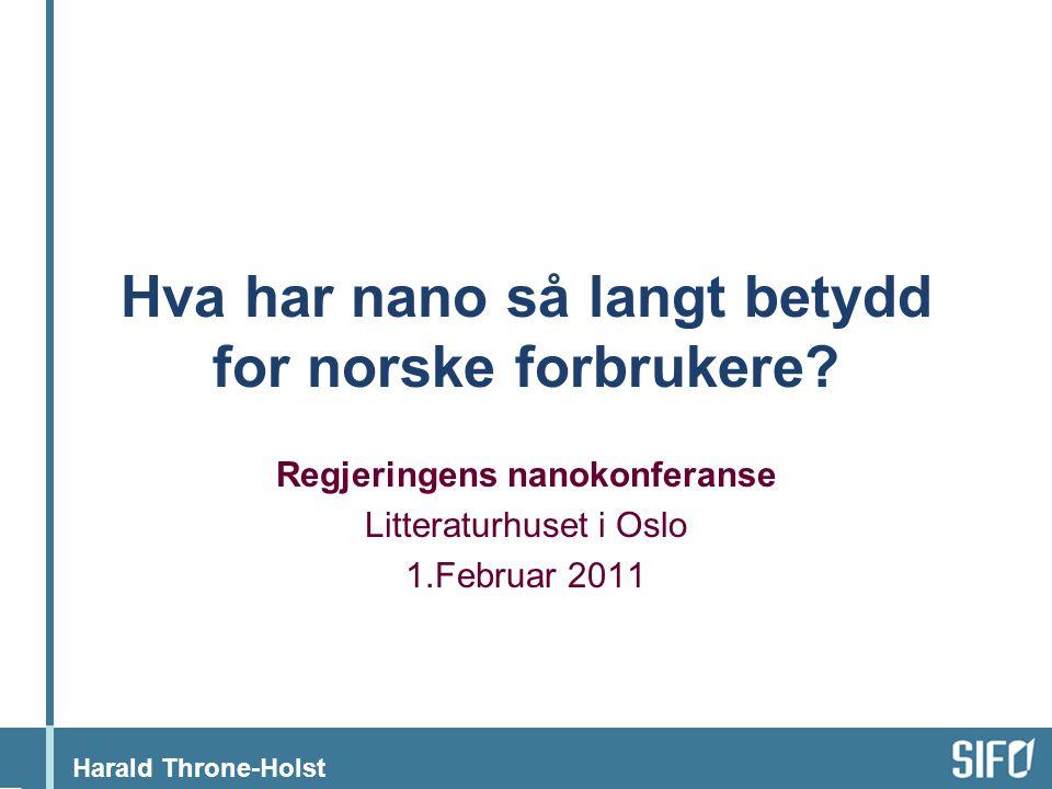 Harald Throne-Holst Hva har nano så langt betydd for norske forbrukere.