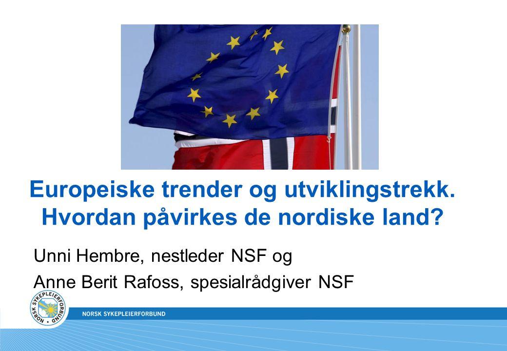 Europeiske trender og utviklingstrekk. Hvordan påvirkes de nordiske land? Unni Hembre, nestleder NSF og Anne Berit Rafoss, spesialrådgiver NSF