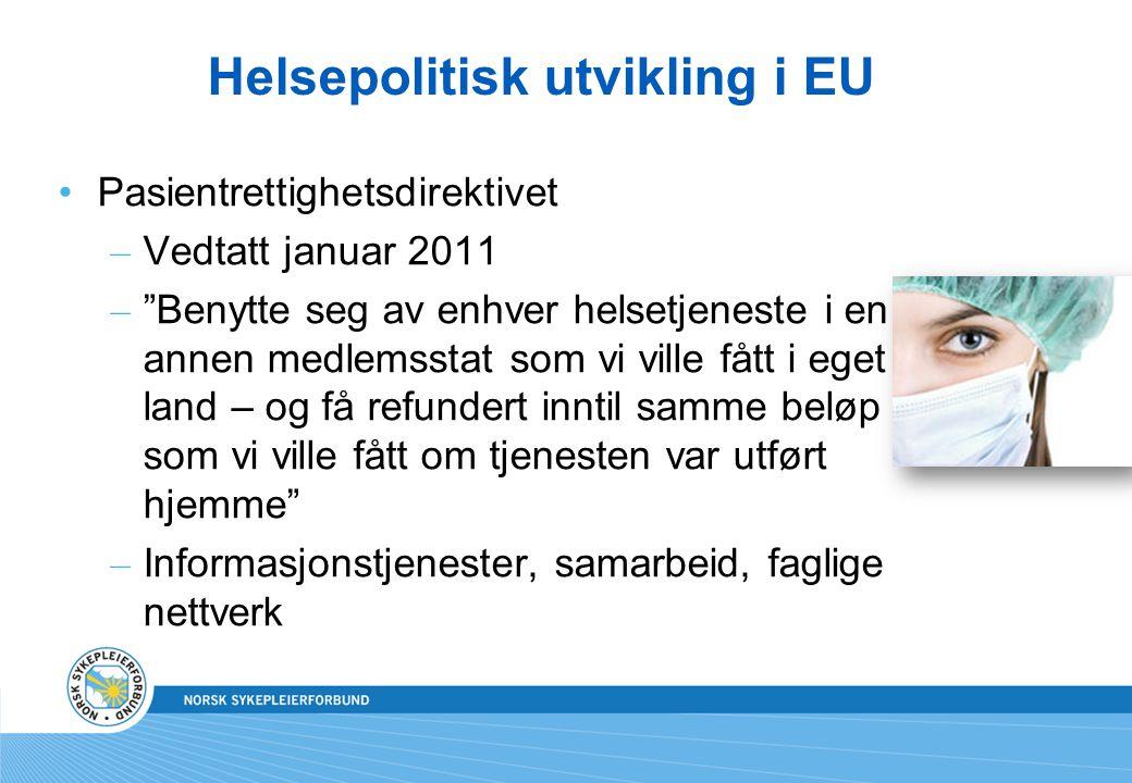 Helsepolitisk utvikling i EU •Pasientrettighetsdirektivet – Harmonisering av helsesystem – bedre internasjonalt samarbeid – Alle typer helsetjenester inngår, pleie-og omsorg for barn og eldre er unntatt – Sykehusbehandling krever forhåndsgodkjenning – Medlemsland kan nekte forhåndsgodkjenning etter visse kriterier