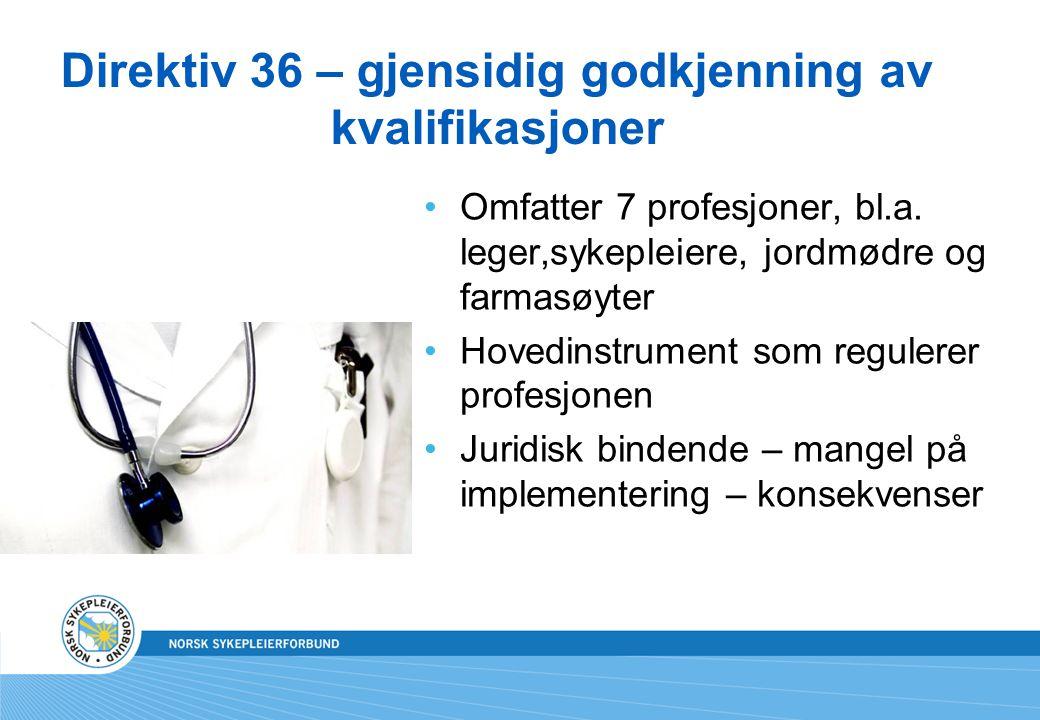 Direktiv 36 – gjensidig godkjenning av kvalifikasjoner •Omfatter 7 profesjoner, bl.a. leger,sykepleiere, jordmødre og farmasøyter •Hovedinstrument som