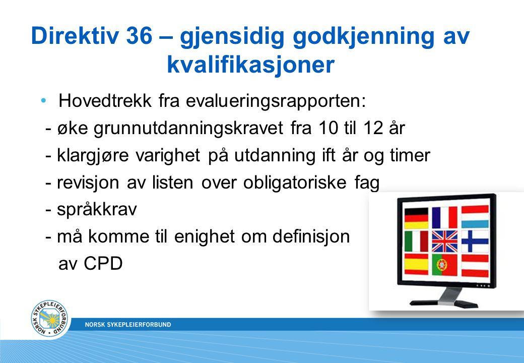 Direktiv 36 – gjensidig godkjenning av kvalifikasjoner •Hovedtrekk fra evalueringsrapporten: - øke grunnutdanningskravet fra 10 til 12 år - klargjøre