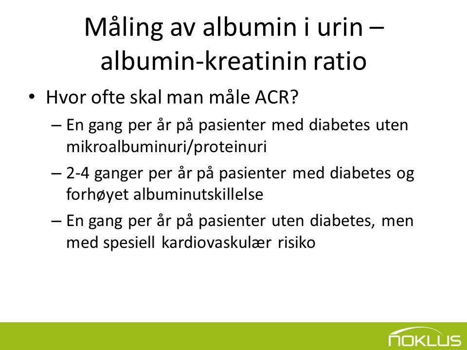Måling av albumin i urin – albumin-kreatinin ratio • Hvor ofte skal man måle ACR.