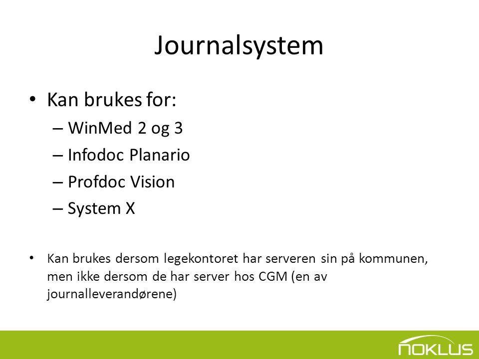 Journalsystem • Kan brukes for: – WinMed 2 og 3 – Infodoc Planario – Profdoc Vision – System X • Kan brukes dersom legekontoret har serveren sin på kommunen, men ikke dersom de har server hos CGM (en av journalleverandørene)