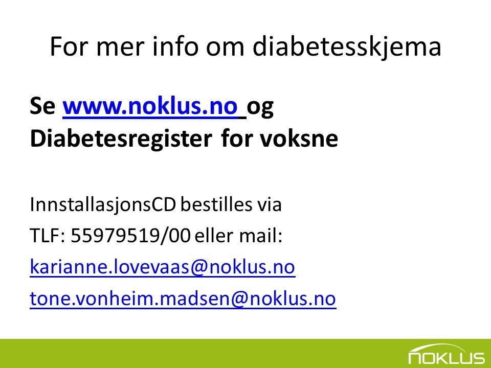 For mer info om diabetesskjema Se www.noklus.no og Diabetesregister for voksnewww.noklus.no InnstallasjonsCD bestilles via TLF: 55979519/00 eller mail: karianne.lovevaas@noklus.no tone.vonheim.madsen@noklus.no
