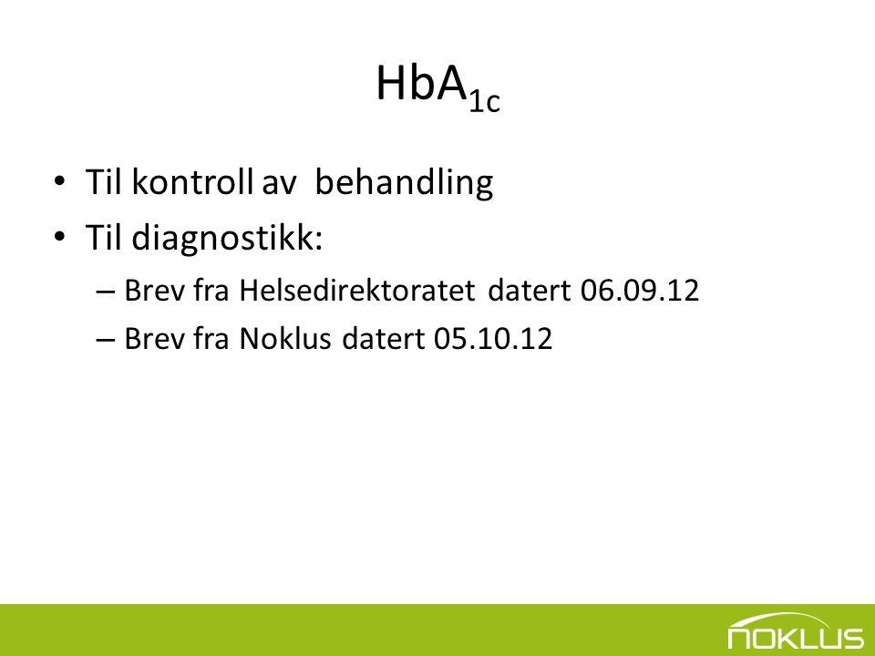 HbA 1c • Til kontroll av behandling • Til diagnostikk: – Brev fra Helsedirektoratet datert 06.09.12 – Brev fra Noklus datert 05.10.12