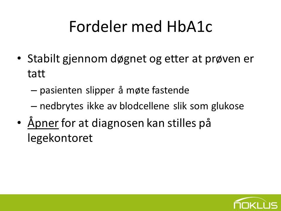 Fordeler med HbA1c • Stabilt gjennom døgnet og etter at prøven er tatt – pasienten slipper å møte fastende – nedbrytes ikke av blodcellene slik som glukose • Åpner for at diagnosen kan stilles på legekontoret