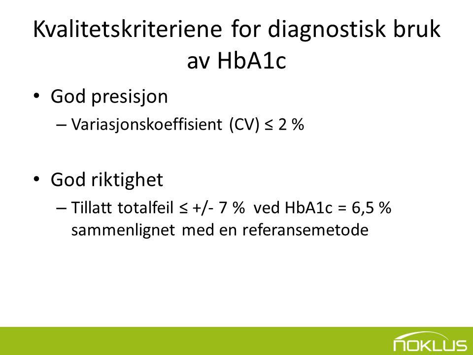 Kvalitetskriteriene for diagnostisk bruk av HbA1c • God presisjon – Variasjonskoeffisient (CV) ≤ 2 % • God riktighet – Tillatt totalfeil ≤ +/- 7 % ved HbA1c = 6,5 % sammenlignet med en referansemetode