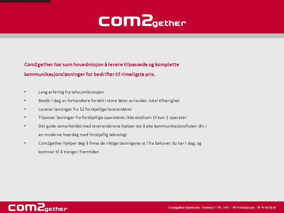 Com2gether har som hovedmisjon å levere tilpassede og komplette kommunikasjonsløsninger for bedrifter til rimeligste pris. • Lang erfaring fra telecom