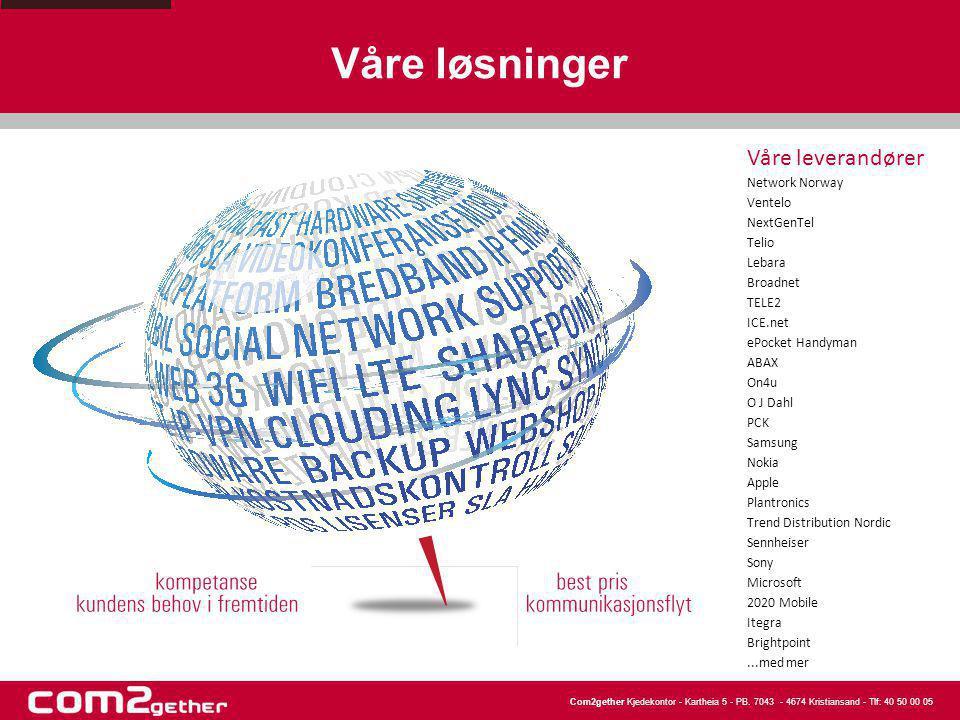 Com2gether Kjedekontor - Kartheia 5 - PB. 7043 - 4674 Kristiansand - Tlf: 40 50 00 05 Våre løsninger Våre leverandører Network Norway Ventelo NextGenT