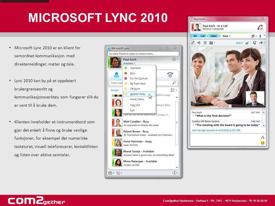 Com2gether Kjedekontor - Kartheia 5 - PB. 7043 - 4674 Kristiansand - Tlf: 40 50 00 05 MICROSOFT LYNC 2010 • Microsoft Lync 2010 er en klient for samor