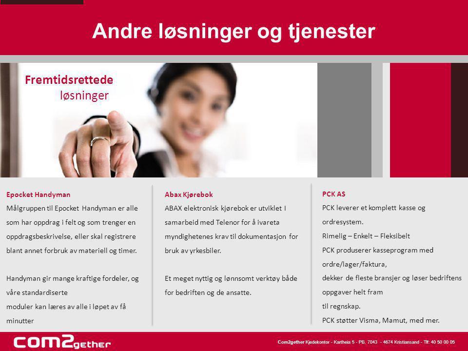 Com2gether Kjedekontor - Kartheia 5 - PB. 7043 - 4674 Kristiansand - Tlf: 40 50 00 05 Andre løsninger og tjenester Fremtidsrettede løsninger Epocket H