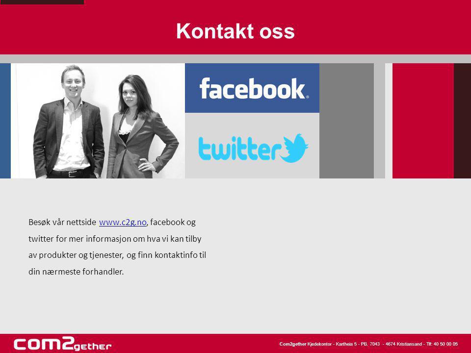 Com2gether Kjedekontor - Kartheia 5 - PB. 7043 - 4674 Kristiansand - Tlf: 40 50 00 05 Kontakt oss Besøk vår nettside www.c2g.no, facebook og twitter f