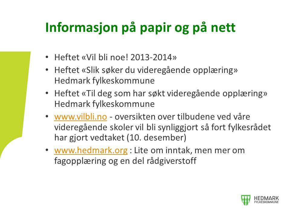 • Heftet «Vil bli noe! 2013-2014» • Heftet «Slik søker du videregående opplæring» Hedmark fylkeskommune • Heftet «Til deg som har søkt videregående op