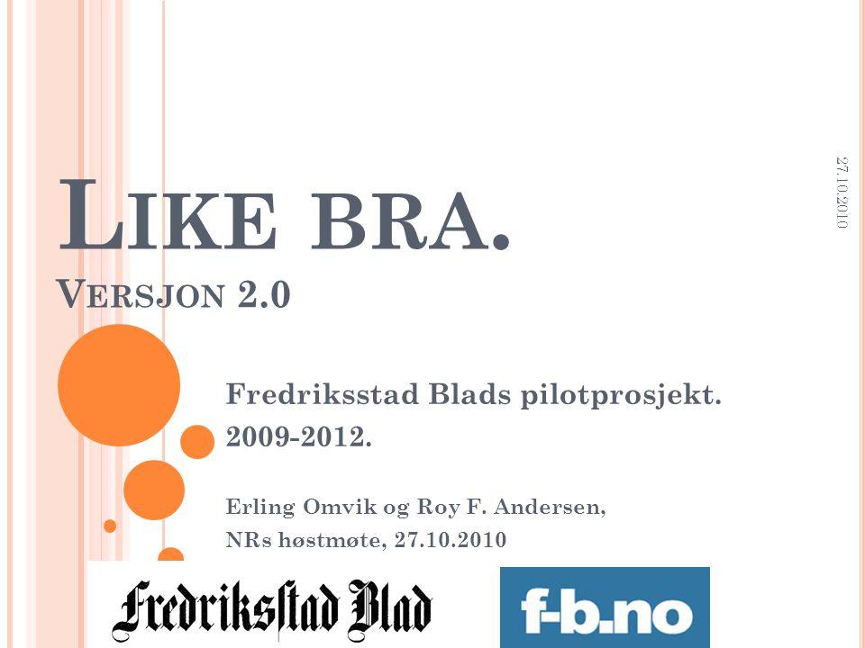 L IKE BRA. V ERSJON 2.0 Fredriksstad Blads pilotprosjekt. 2009-2012. Erling Omvik og Roy F. Andersen, NRs høstmøte, 27.10.2010 27.10.2010