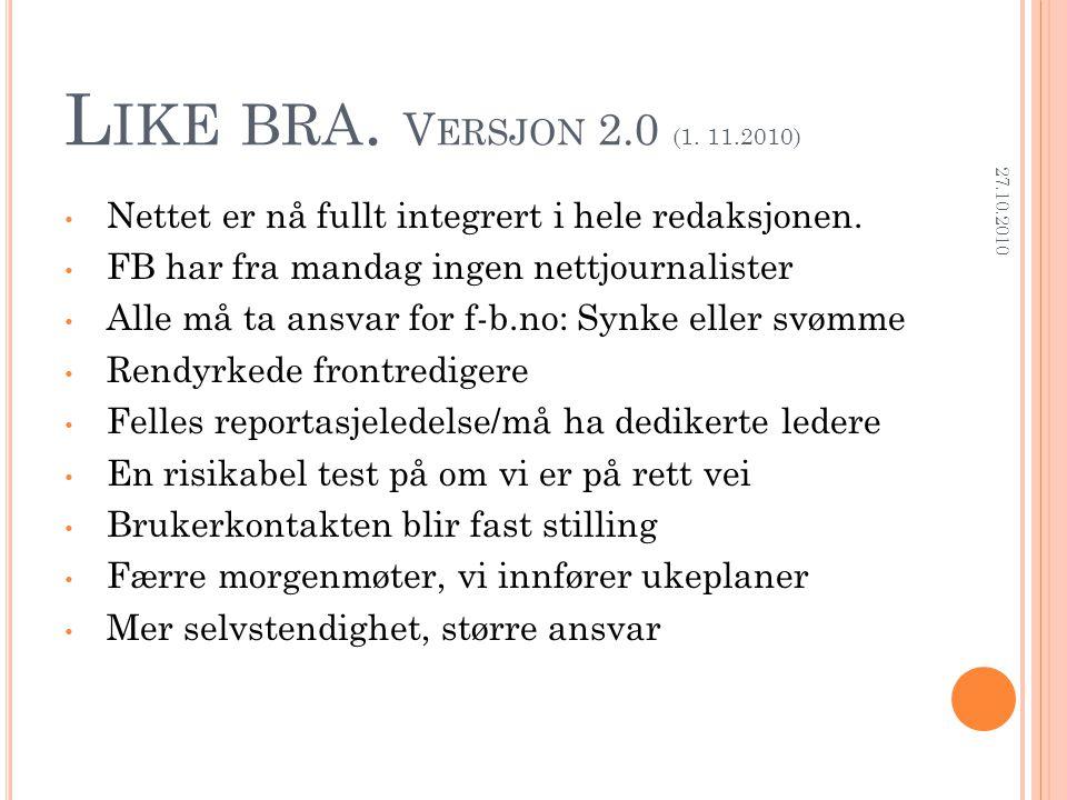 L IKE BRA. V ERSJON 2.0 (1. 11.2010) • Nettet er nå fullt integrert i hele redaksjonen. • FB har fra mandag ingen nettjournalister • Alle må ta ansvar
