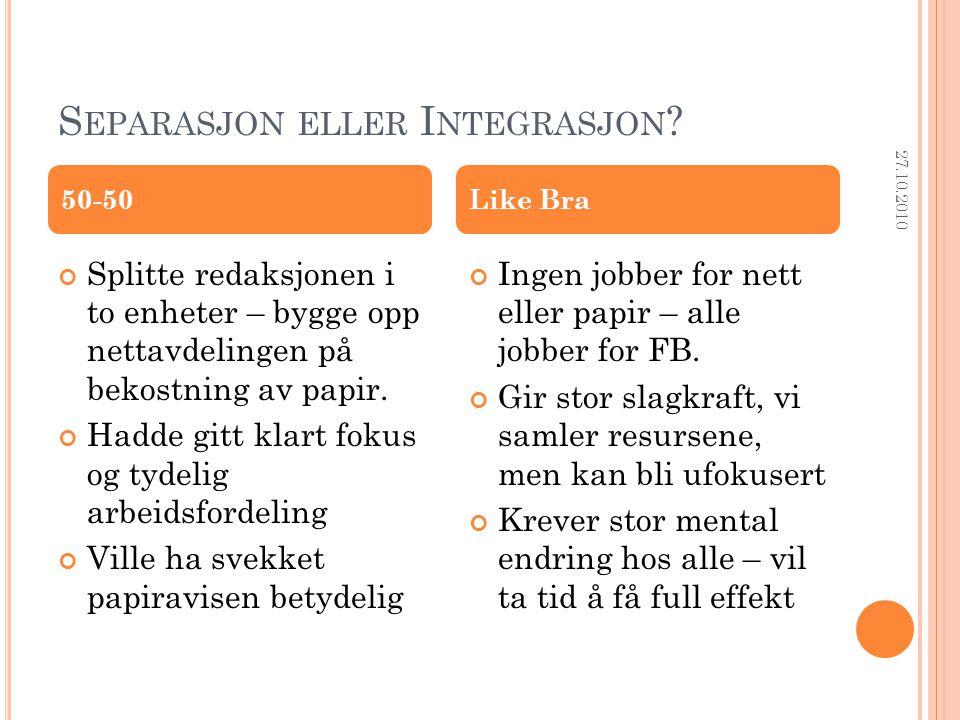 S EPARASJON ELLER I NTEGRASJON ? 27.10.2010 Splitte redaksjonen i to enheter – bygge opp nettavdelingen på bekostning av papir. Hadde gitt klart fokus
