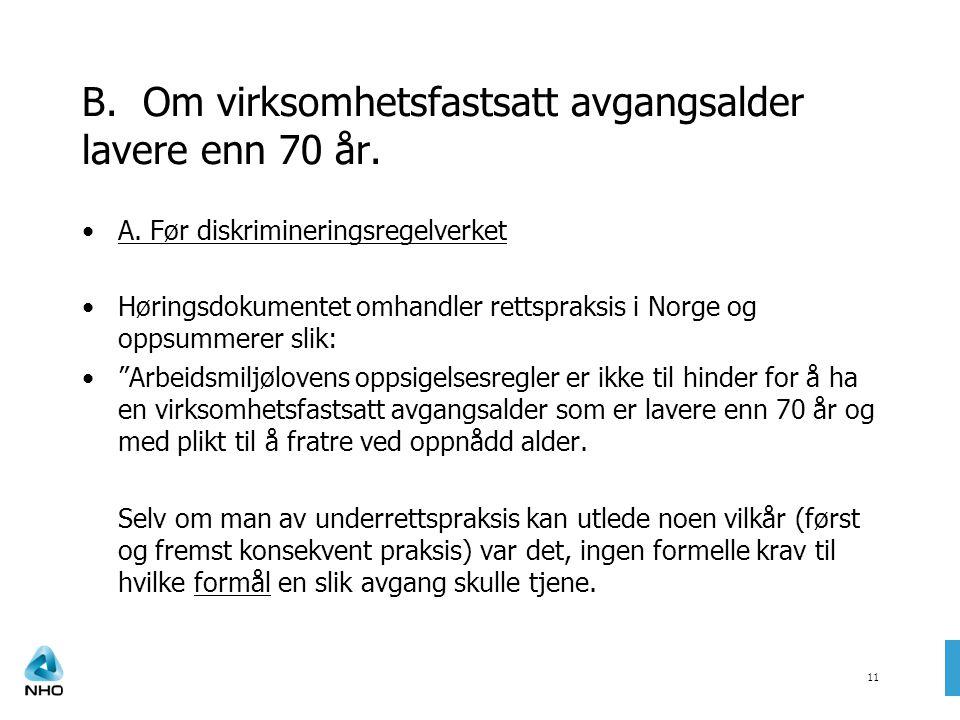 11 B. Om virksomhetsfastsatt avgangsalder lavere enn 70 år. •A. Før diskrimineringsregelverket •Høringsdokumentet omhandler rettspraksis i Norge og op