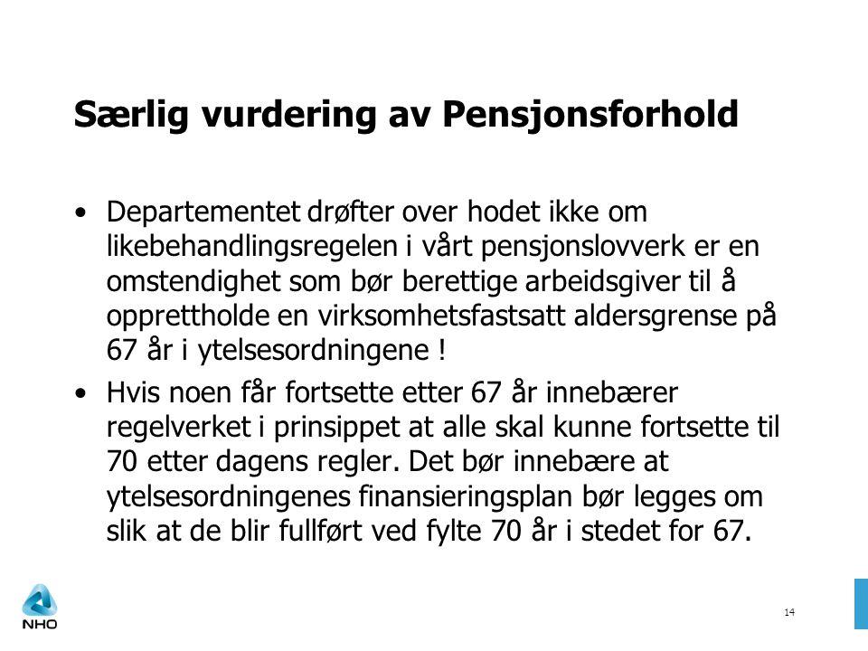 14 Særlig vurdering av Pensjonsforhold •Departementet drøfter over hodet ikke om likebehandlingsregelen i vårt pensjonslovverk er en omstendighet som